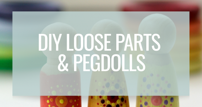 DIY loose parts & Pegdolls